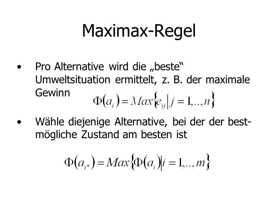 Maximax-Regel Pro Alternative wird die beste Umweltsituation ermittelt, z.