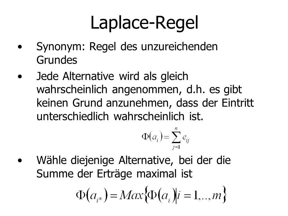 Laplace-Regel Synonym: Regel des unzureichenden Grundes Jede Alternative wird als gleich wahrscheinlich angenommen, d.h.