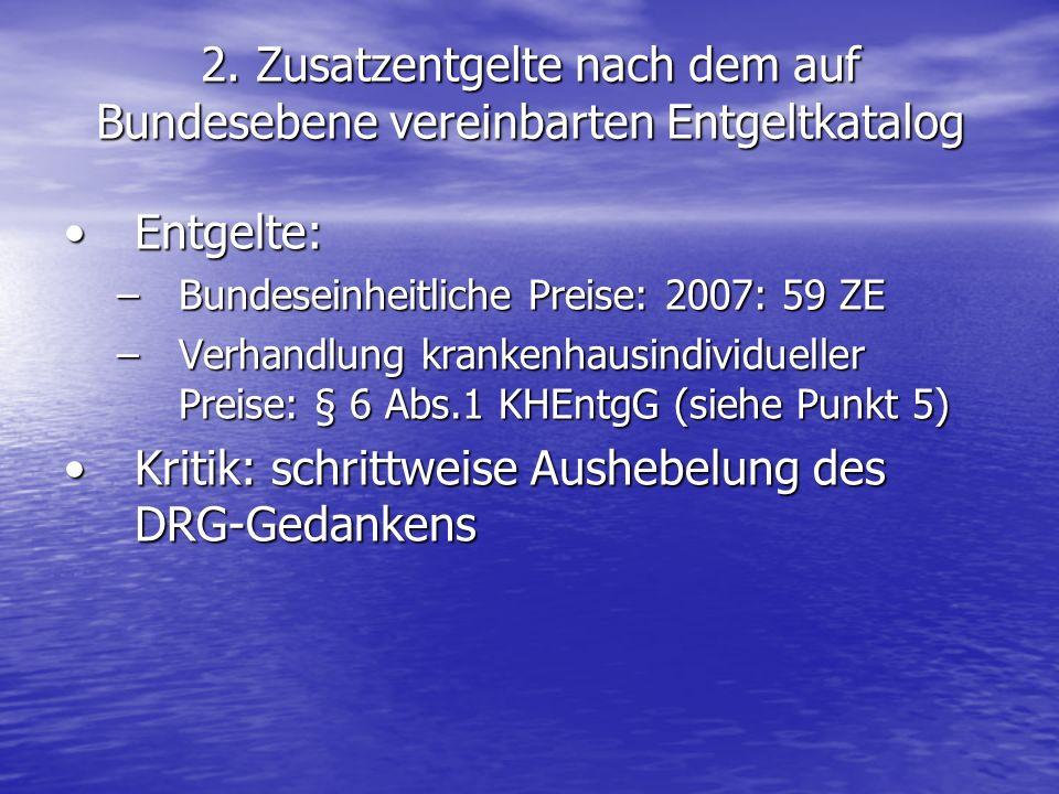 2. Zusatzentgelte nach dem auf Bundesebene vereinbarten Entgeltkatalog Entgelte:Entgelte: –Bundeseinheitliche Preise: 2007: 59 ZE –Verhandlung kranken
