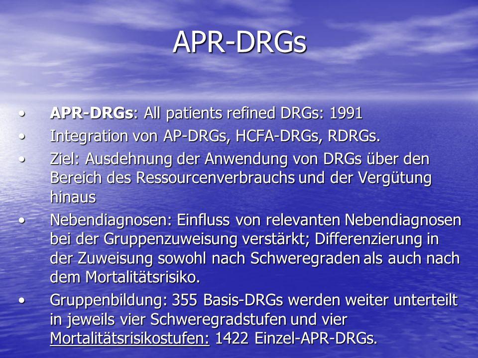 APR-DRGs: All patients refined DRGs: 1991APR-DRGs: All patients refined DRGs: 1991 Integration von AP-DRGs, HCFA-DRGs, RDRGs.Integration von AP-DRGs,