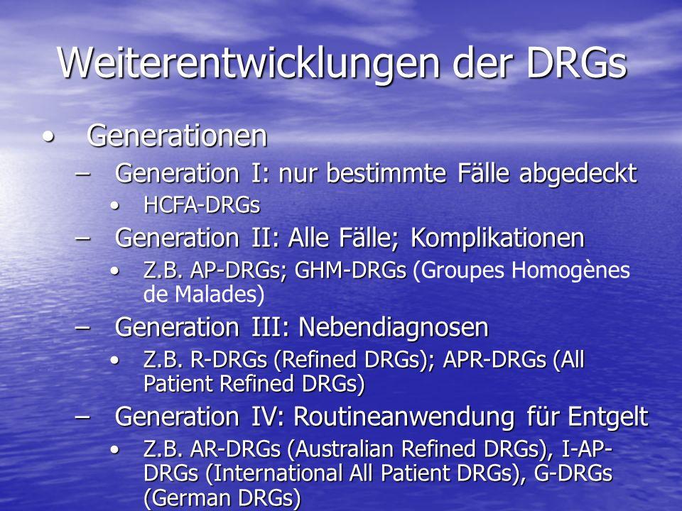 Weiterentwicklungen der DRGs GenerationenGenerationen –Generation I: nur bestimmte Fälle abgedeckt HCFA-DRGsHCFA-DRGs –Generation II: Alle Fälle; Komp