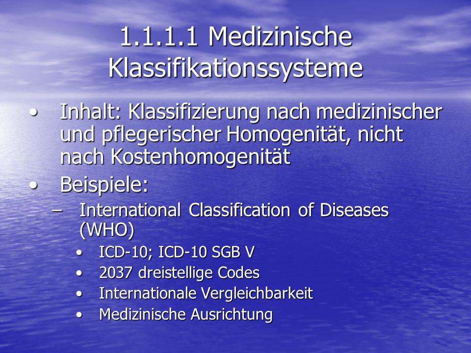 1.1.1.1 Medizinische Klassifikationssysteme Inhalt: Klassifizierung nach medizinischer und pflegerischer Homogenität, nicht nach KostenhomogenitätInha