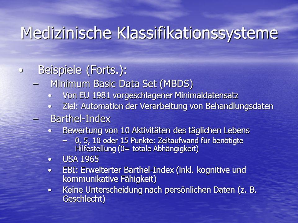 Medizinische Klassifikationssysteme Beispiele (Forts.):Beispiele (Forts.): –Minimum Basic Data Set (MBDS) Von EU 1981 vorgeschlagener Minimaldatensatz
