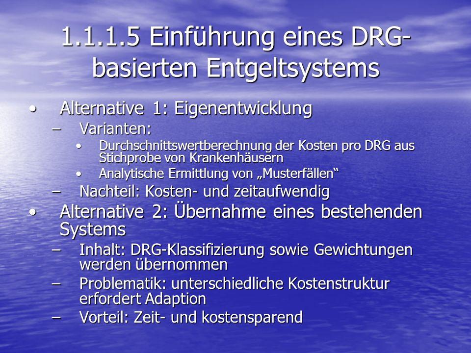 1.1.1.5 Einführung eines DRG- basierten Entgeltsystems Alternative 1: EigenentwicklungAlternative 1: Eigenentwicklung –Varianten: Durchschnittswertber