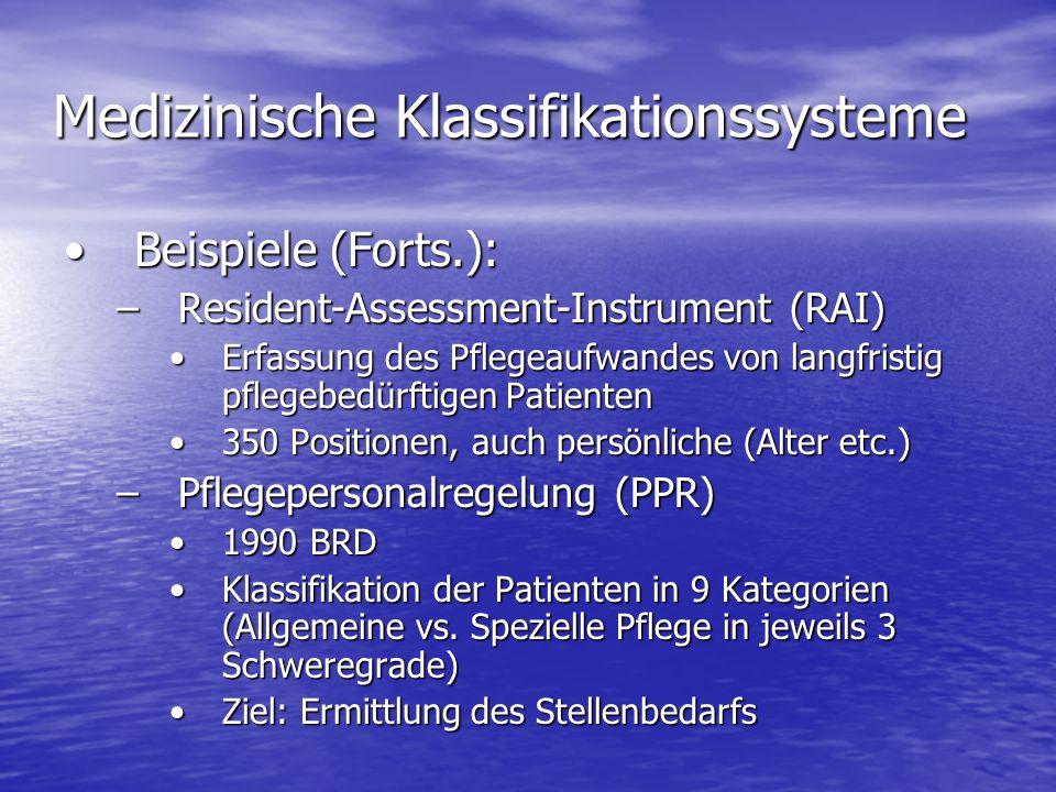 Medizinische Klassifikationssysteme Beispiele (Forts.):Beispiele (Forts.): –Resident-Assessment-Instrument (RAI) Erfassung des Pflegeaufwandes von lan