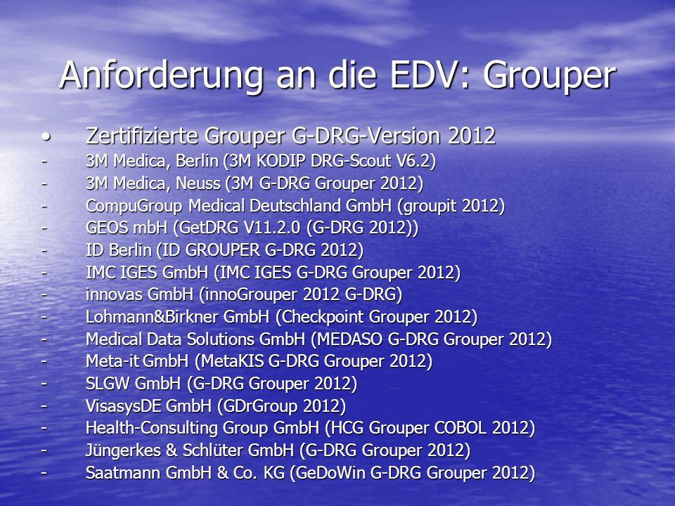 Anforderung an die EDV: Grouper Zertifizierte Grouper G-DRG-Version 2012Zertifizierte Grouper G-DRG-Version 2012 -3M Medica, Berlin (3M KODIP DRG-Scou