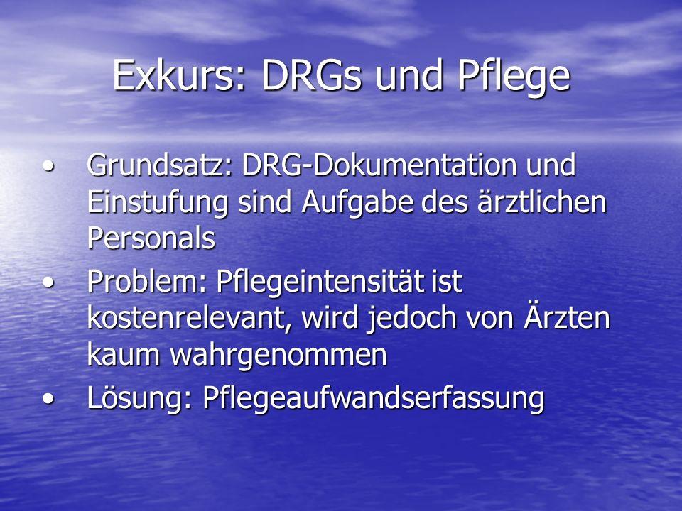 Exkurs: DRGs und Pflege Grundsatz: DRG-Dokumentation und Einstufung sind Aufgabe des ärztlichen PersonalsGrundsatz: DRG-Dokumentation und Einstufung s