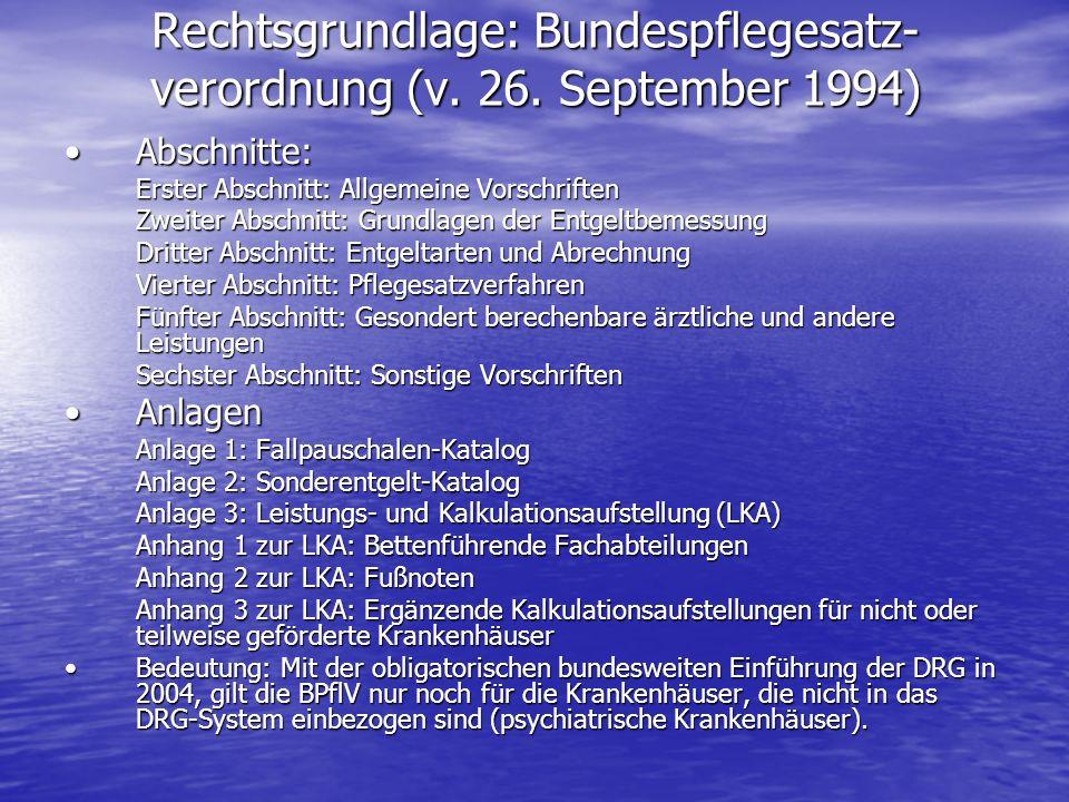 Rechtsgrundlage: Bundespflegesatz- verordnung (v. 26. September 1994) Abschnitte:Abschnitte: Erster Abschnitt: Allgemeine Vorschriften Zweiter Abschni