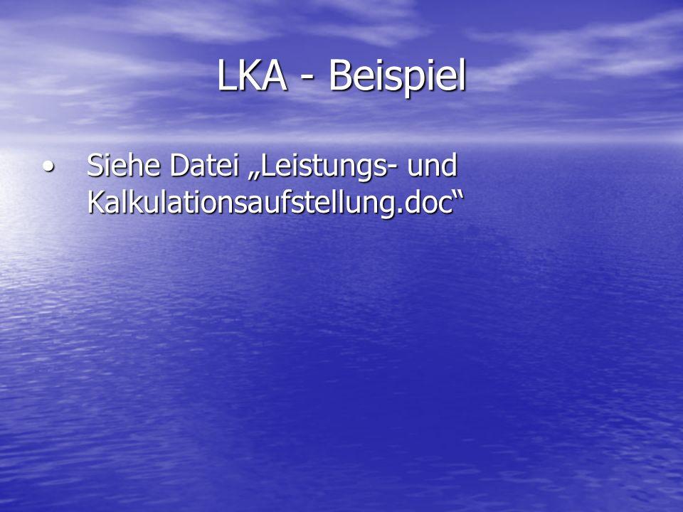LKA - Beispiel Siehe Datei Leistungs- und Kalkulationsaufstellung.docSiehe Datei Leistungs- und Kalkulationsaufstellung.doc