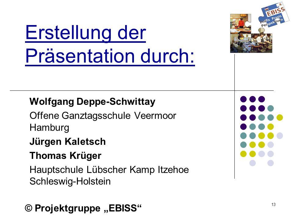 13 Erstellung der Präsentation durch: Wolfgang Deppe-Schwittay Offene Ganztagsschule Veermoor Hamburg Jürgen Kaletsch Thomas Krüger Hauptschule Lübsch
