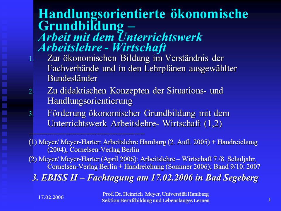 17.02.2006 Prof. Dr. Heinrich Meyer, Universität Hamburg Sektion Berufsbildung und Lebenslanges Lernen 1 Handlungsorientierte ökonomische Grundbildung