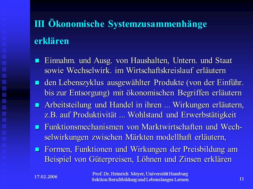 17.02.2006 Prof. Dr. Heinrich Meyer, Universität Hamburg Sektion Berufsbildung und Lebenslanges Lernen 11 III Ökonomische Systemzusammenhänge erklären