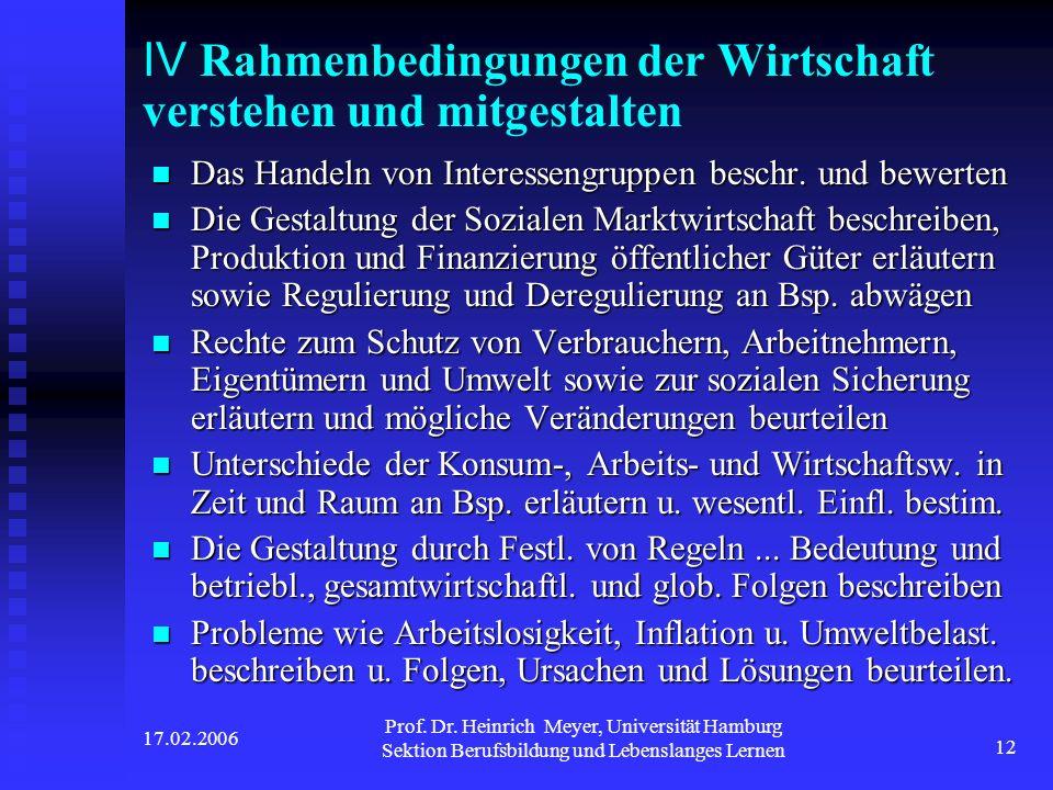 17.02.2006 Prof. Dr. Heinrich Meyer, Universität Hamburg Sektion Berufsbildung und Lebenslanges Lernen 12 IV Rahmenbedingungen der Wirtschaft verstehe