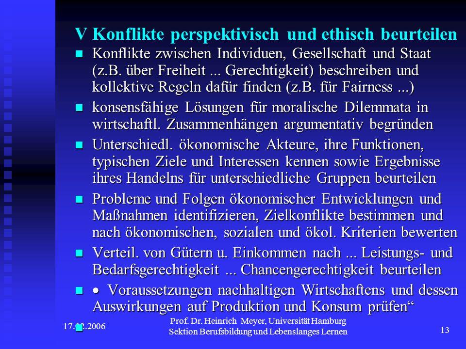 17.02.2006 Prof. Dr. Heinrich Meyer, Universität Hamburg Sektion Berufsbildung und Lebenslanges Lernen 13 V Konflikte perspektivisch und ethisch beurt