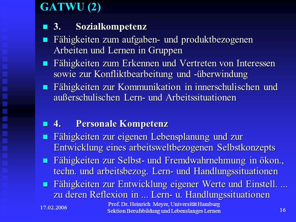 17.02.2006 Prof. Dr. Heinrich Meyer, Universität Hamburg Sektion Berufsbildung und Lebenslanges Lernen 16 GATWU (2) 3. Sozialkompetenz 3. Sozialkompet