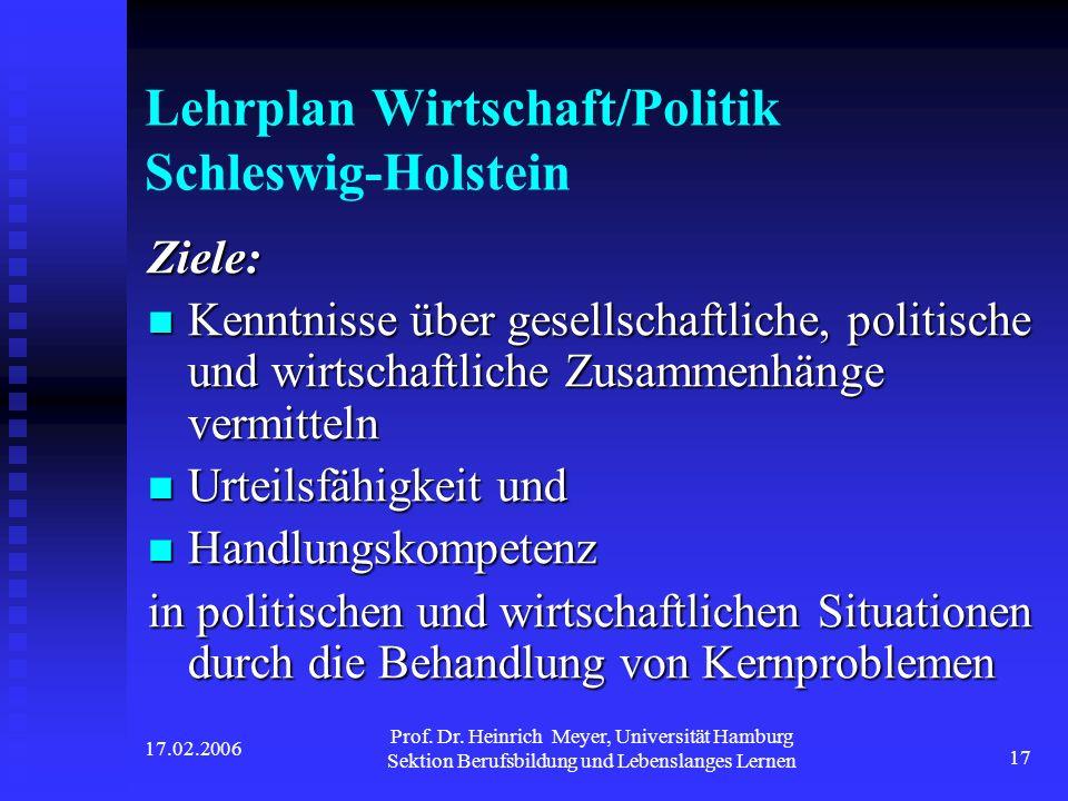 17.02.2006 Prof. Dr. Heinrich Meyer, Universität Hamburg Sektion Berufsbildung und Lebenslanges Lernen 17 Lehrplan Wirtschaft/Politik Schleswig-Holste