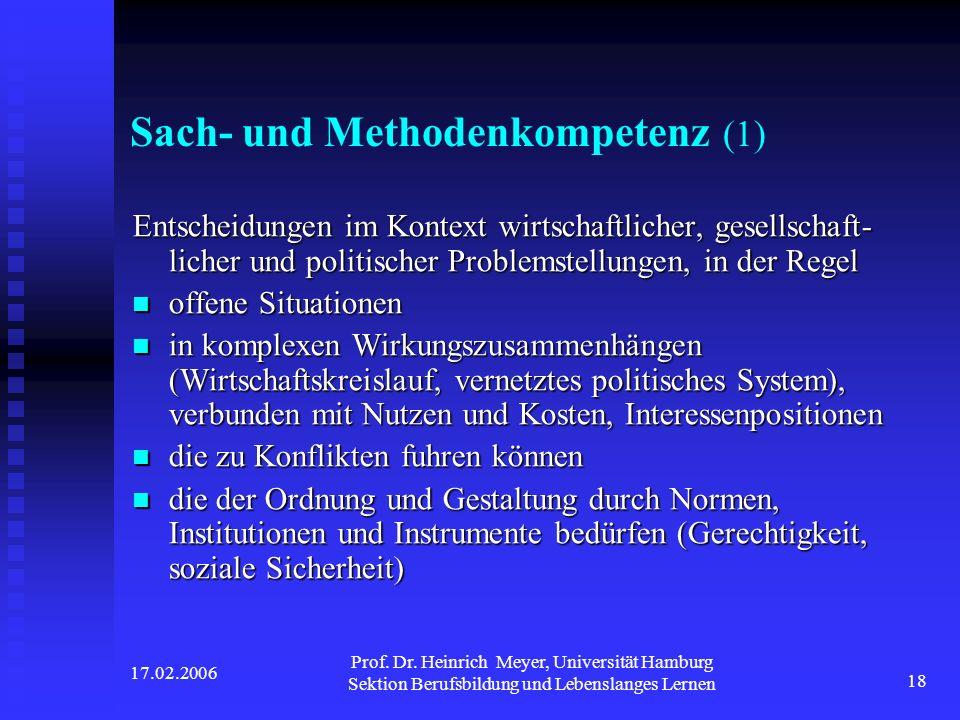 17.02.2006 Prof. Dr. Heinrich Meyer, Universität Hamburg Sektion Berufsbildung und Lebenslanges Lernen 18 Sach- und Methodenkompetenz (1) Entscheidung