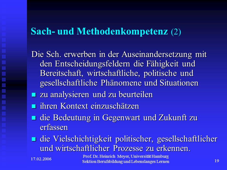 17.02.2006 Prof. Dr. Heinrich Meyer, Universität Hamburg Sektion Berufsbildung und Lebenslanges Lernen 19 Sach- und Methodenkompetenz (2) Die Sch. erw