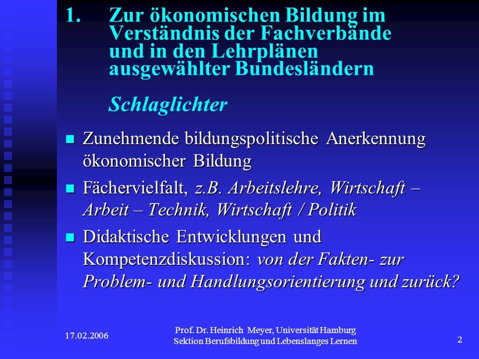 17.02.2006 Prof. Dr. Heinrich Meyer, Universität Hamburg Sektion Berufsbildung und Lebenslanges Lernen 2 1.Zur ökonomischen Bildung im Verständnis der