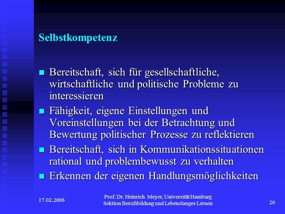 17.02.2006 Prof. Dr. Heinrich Meyer, Universität Hamburg Sektion Berufsbildung und Lebenslanges Lernen 20 Selbstkompetenz Bereitschaft, sich für gesel