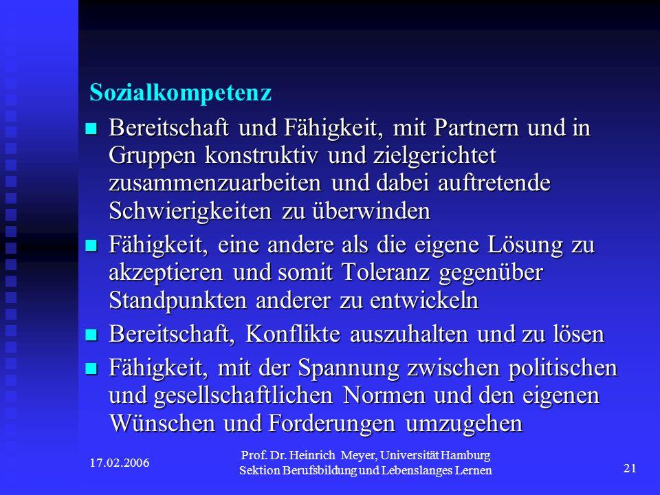 17.02.2006 Prof. Dr. Heinrich Meyer, Universität Hamburg Sektion Berufsbildung und Lebenslanges Lernen 21 Sozialkompetenz Bereitschaft und Fähigkeit,
