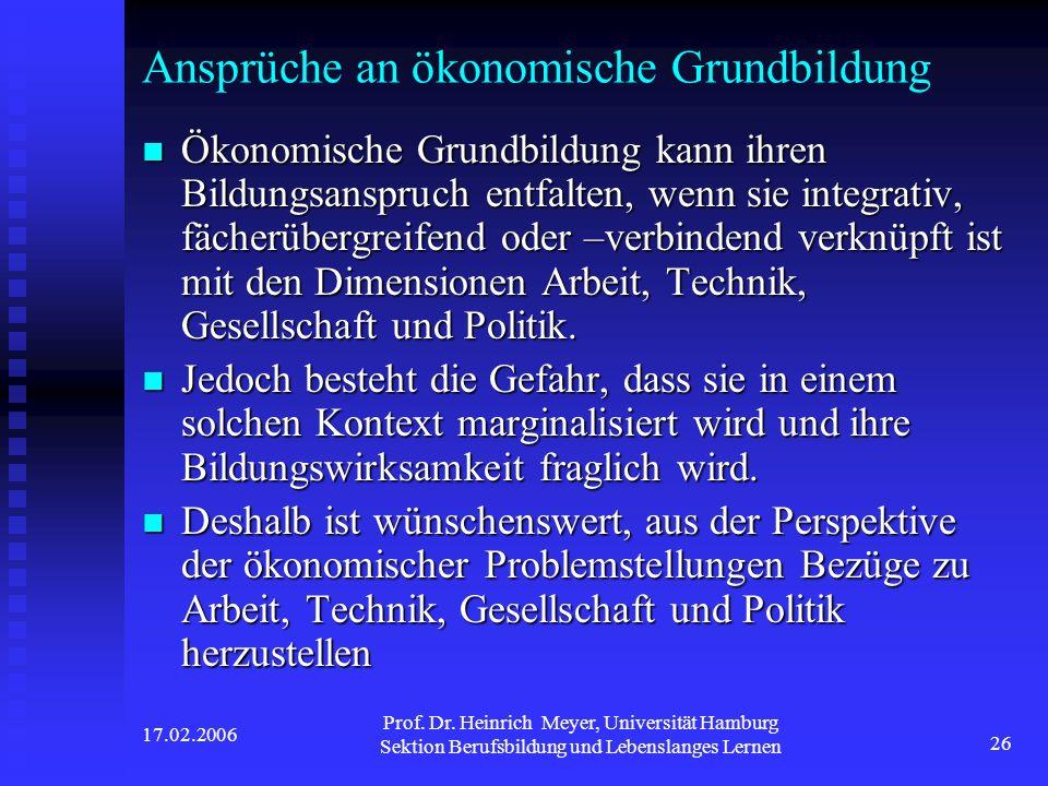 17.02.2006 Prof. Dr. Heinrich Meyer, Universität Hamburg Sektion Berufsbildung und Lebenslanges Lernen 26 Ansprüche an ökonomische Grundbildung Ökonom