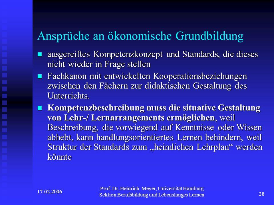 17.02.2006 Prof. Dr. Heinrich Meyer, Universität Hamburg Sektion Berufsbildung und Lebenslanges Lernen 28 Ansprüche an ökonomische Grundbildung ausger