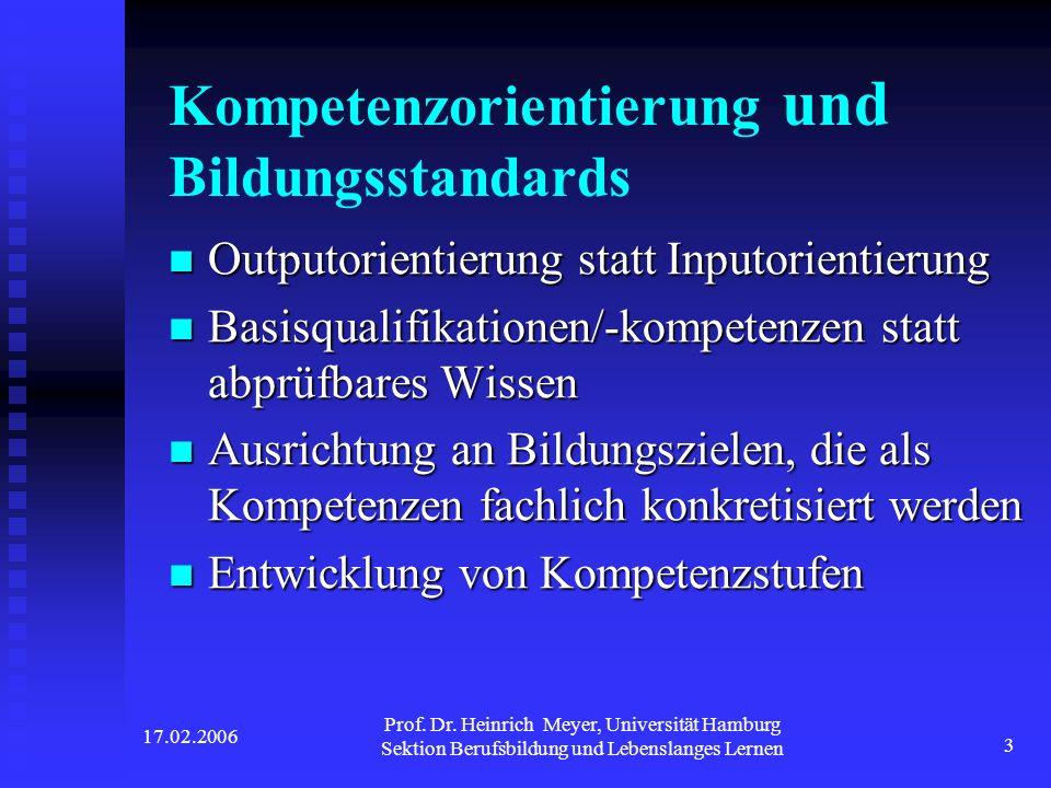 17.02.2006 Prof. Dr. Heinrich Meyer, Universität Hamburg Sektion Berufsbildung und Lebenslanges Lernen 3 Kompetenzorientierung und Bildungsstandards O