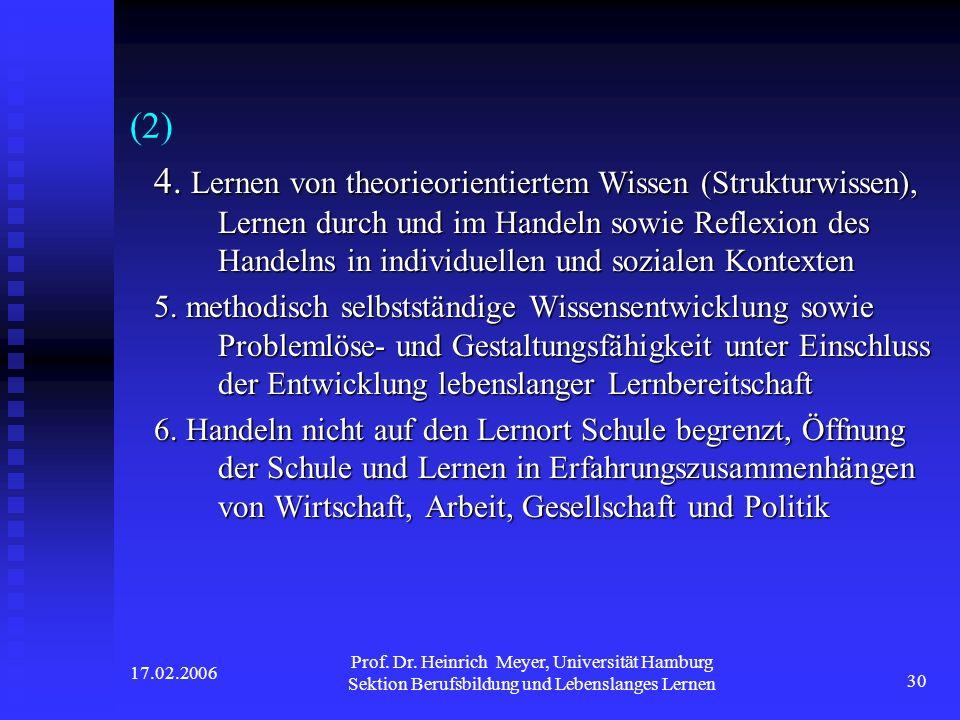 17.02.2006 Prof. Dr. Heinrich Meyer, Universität Hamburg Sektion Berufsbildung und Lebenslanges Lernen 30 (2) 4. Lernen von theorieorientiertem Wissen