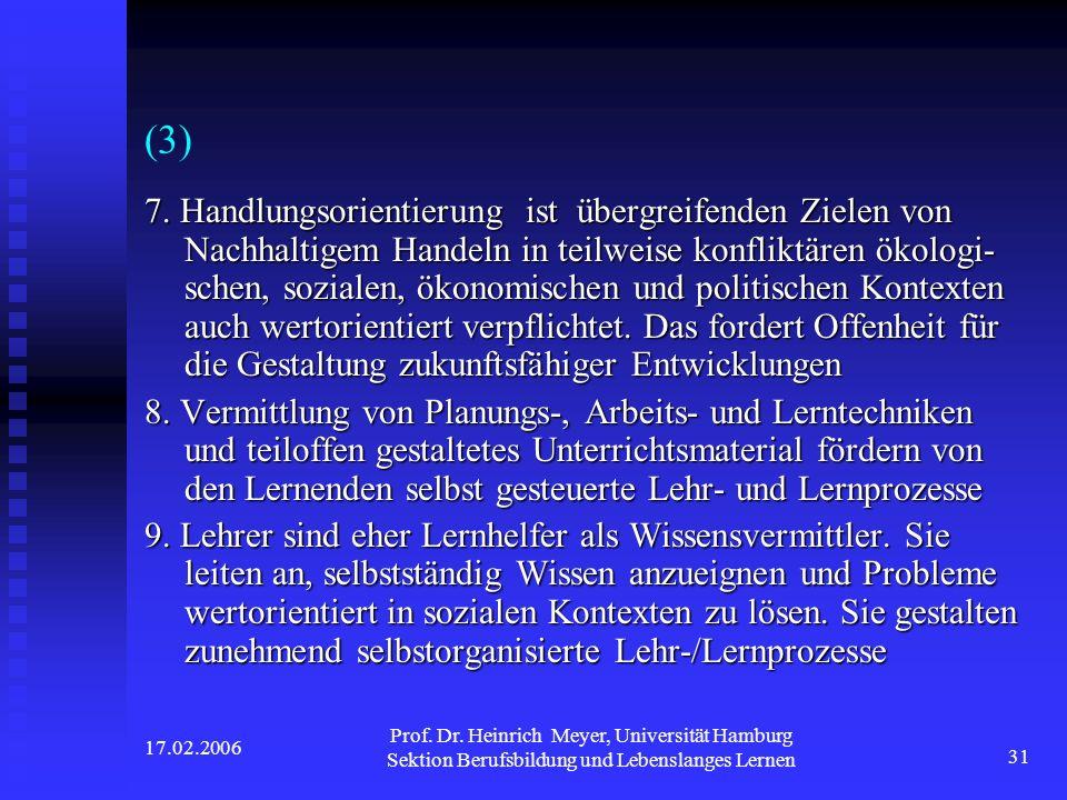 17.02.2006 Prof. Dr. Heinrich Meyer, Universität Hamburg Sektion Berufsbildung und Lebenslanges Lernen 31 (3) 7. Handlungsorientierung ist übergreifen