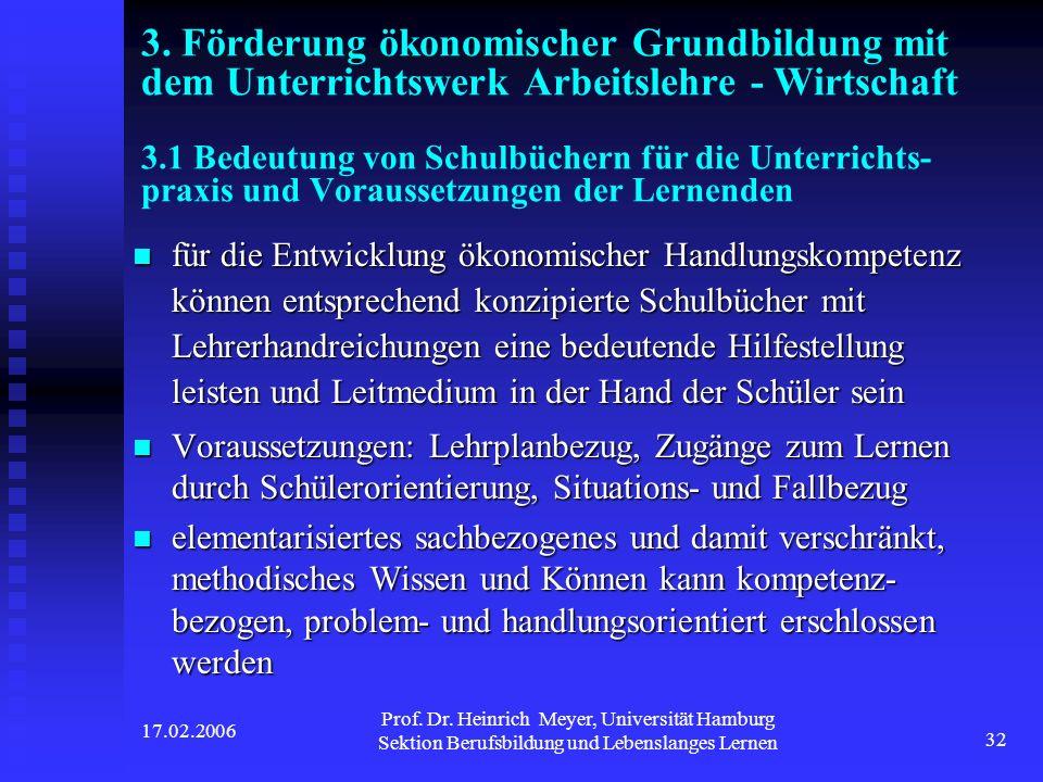 17.02.2006 Prof. Dr. Heinrich Meyer, Universität Hamburg Sektion Berufsbildung und Lebenslanges Lernen 32 3. Förderung ökonomischer Grundbildung mit d