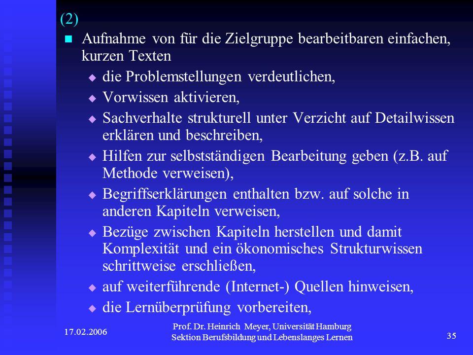 17.02.2006 Prof. Dr. Heinrich Meyer, Universität Hamburg Sektion Berufsbildung und Lebenslanges Lernen 35 (2) Aufnahme von für die Zielgruppe bearbeit