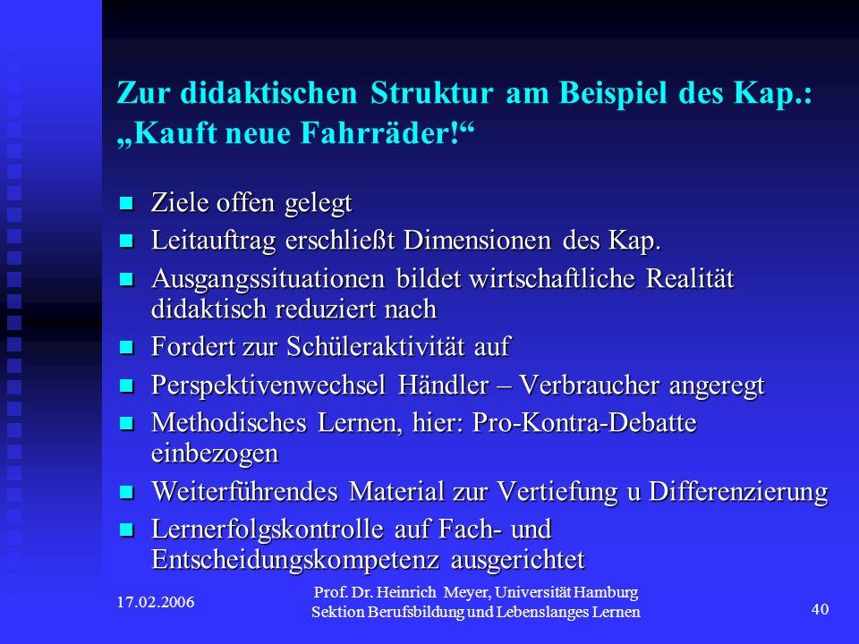 17.02.2006 Prof. Dr. Heinrich Meyer, Universität Hamburg Sektion Berufsbildung und Lebenslanges Lernen 40 Zur didaktischen Struktur am Beispiel des Ka