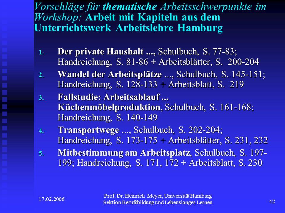 17.02.2006 Prof. Dr. Heinrich Meyer, Universität Hamburg Sektion Berufsbildung und Lebenslanges Lernen 42 Vorschläge für thematische Arbeitsschwerpunk