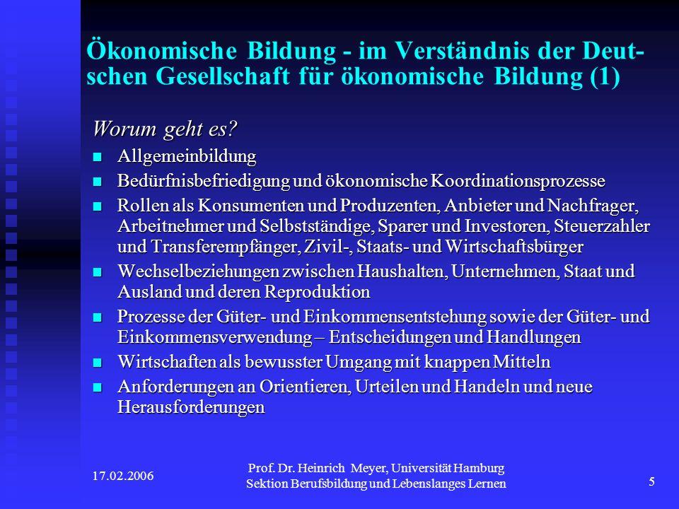 17.02.2006 Prof. Dr. Heinrich Meyer, Universität Hamburg Sektion Berufsbildung und Lebenslanges Lernen 5 Ökonomische Bildung - im Verständnis der Deut