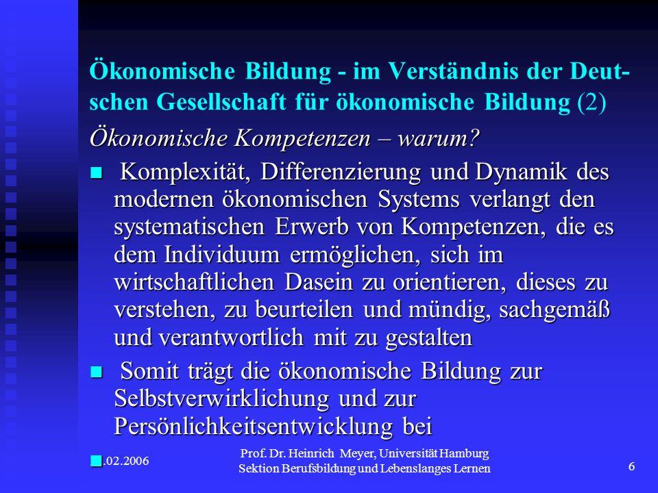 17.02.2006 Prof. Dr. Heinrich Meyer, Universität Hamburg Sektion Berufsbildung und Lebenslanges Lernen 6 Ökonomische Bildung - im Verständnis der Deut