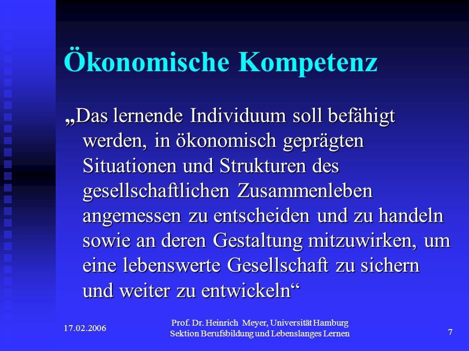 17.02.2006 Prof. Dr. Heinrich Meyer, Universität Hamburg Sektion Berufsbildung und Lebenslanges Lernen 7 Ökonomische Kompetenz Das lernende Individuum