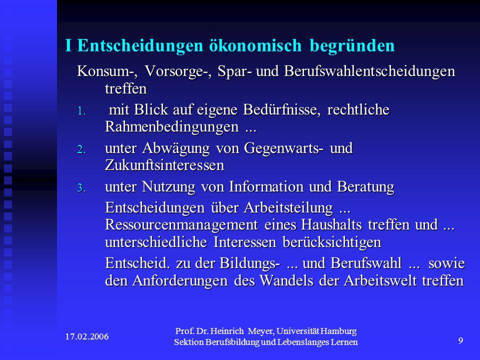17.02.2006 Prof. Dr. Heinrich Meyer, Universität Hamburg Sektion Berufsbildung und Lebenslanges Lernen 9 I Entscheidungen ökonomisch begründen Konsum-