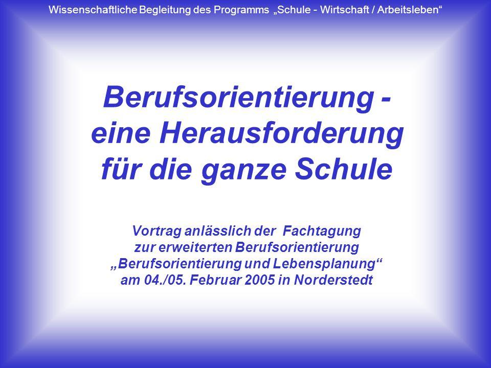 Berufsorientierung - eine Herausforderung für die ganze Schule Vortrag anlässlich der Fachtagung zur erweiterten Berufsorientierung Berufsorientierung und Lebensplanung am 04./05.