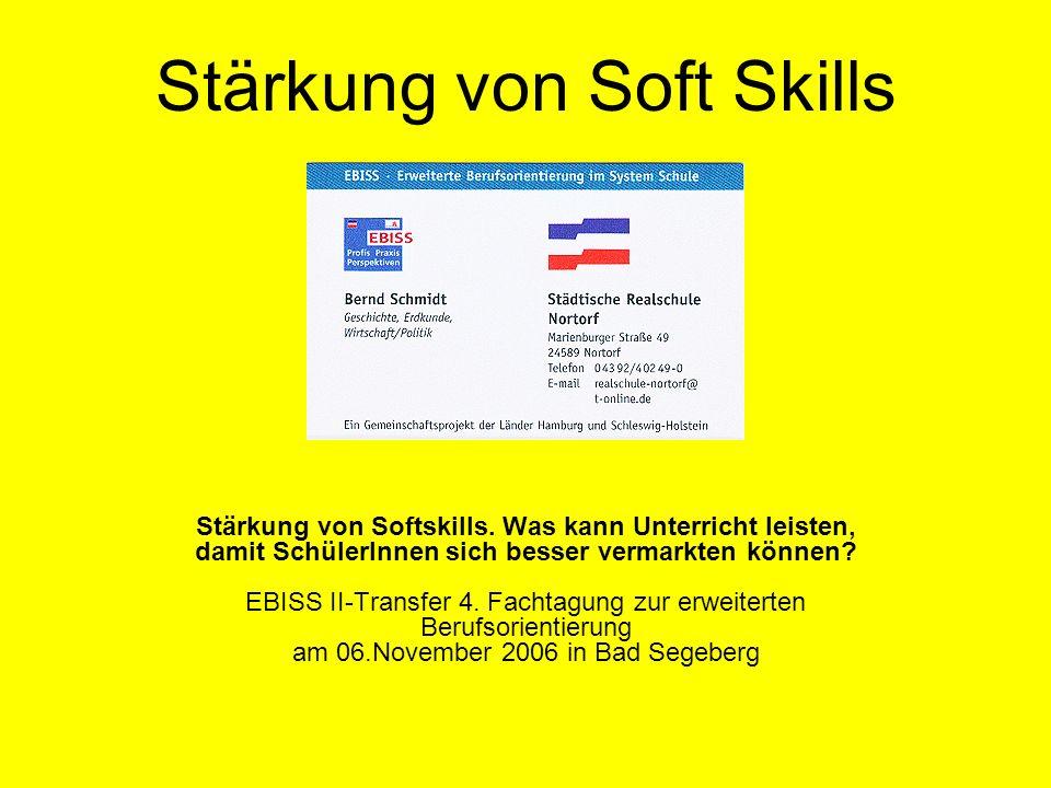 Stärkung von Soft Skills Stärkung von Softskills. Was kann Unterricht leisten, damit SchülerInnen sich besser vermarkten können? EBISS II-Transfer 4.