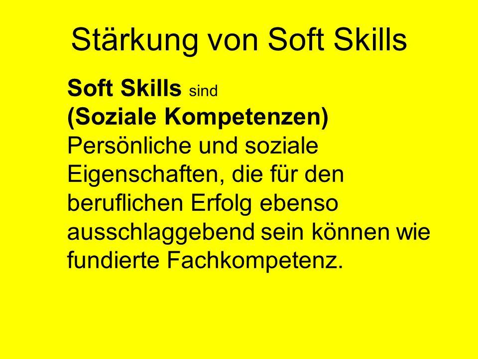 Stärkung von Soft Skills Soft Skills sind (Soziale Kompetenzen) Persönliche und soziale Eigenschaften, die für den beruflichen Erfolg ebenso ausschlag