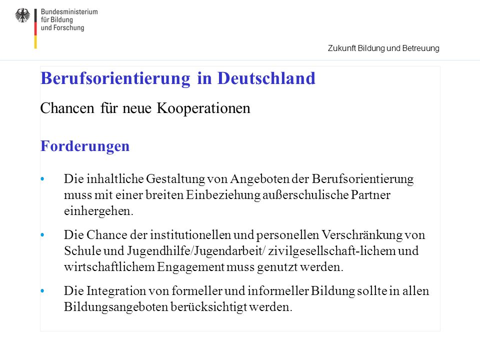 Berufsorientierung in Deutschland Chancen für neue Kooperationen Forderungen Die inhaltliche Gestaltung von Angeboten der Berufsorientierung muss mit einer breiten Einbeziehung außerschulische Partner einhergehen.