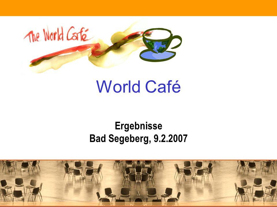 World Café Ergebnisse Bad Segeberg, 9.2.2007
