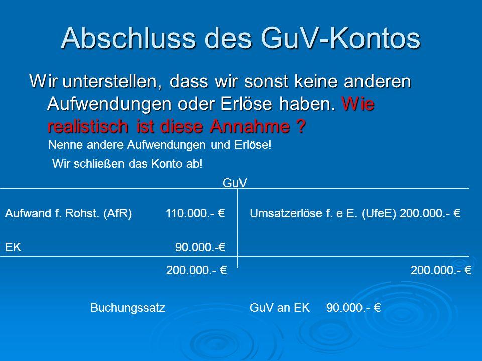 Abschluss des GuV-Kontos Wir unterstellen, dass wir sonst keine anderen Aufwendungen oder Erlöse haben.