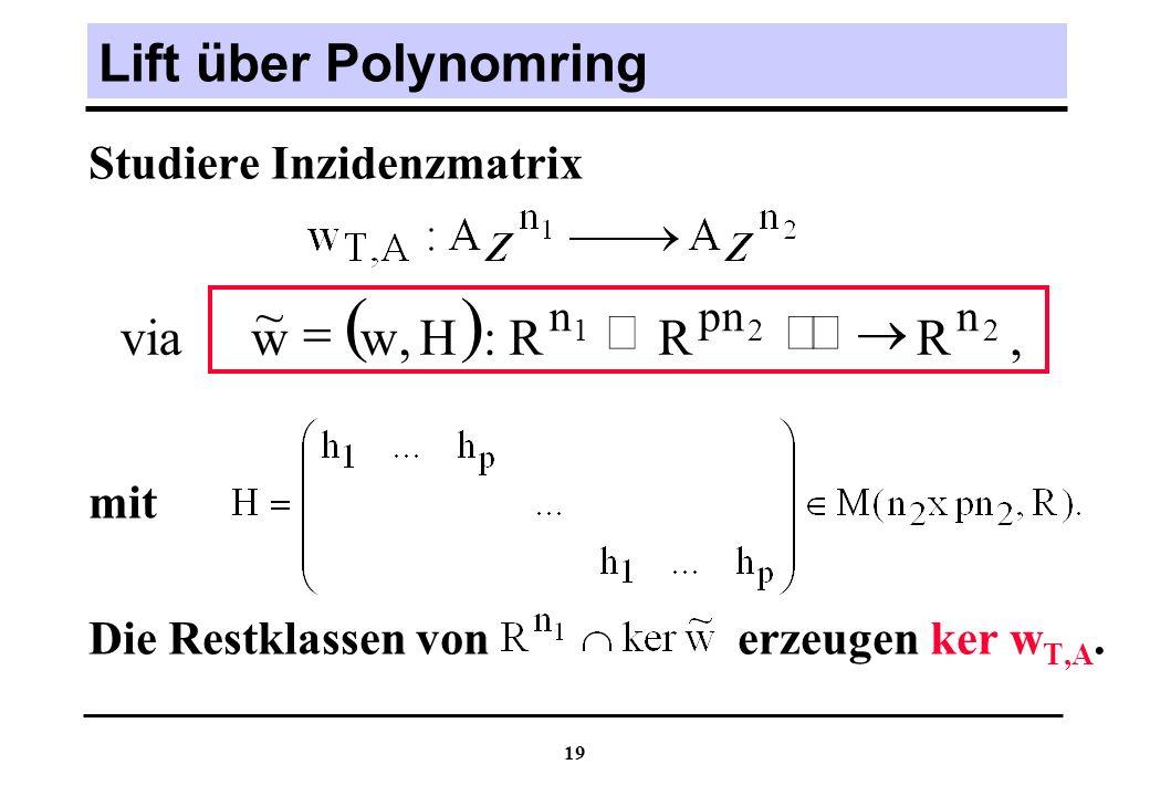 19 Lift über Polynomring Studiere Inzidenzmatrix mit Die Restklassen von erzeugen ker w T,A.,RRR:H,ww ~ via 221 npnn