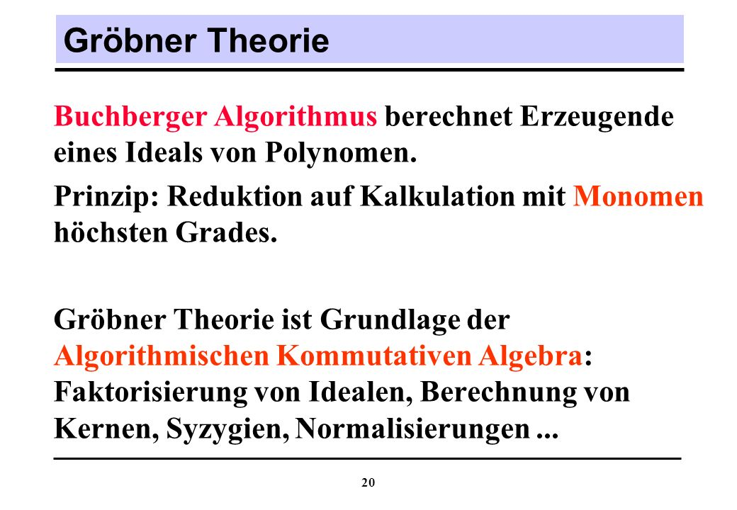 20 Gröbner Theorie Buchberger Algorithmus berechnet Erzeugende eines Ideals von Polynomen.