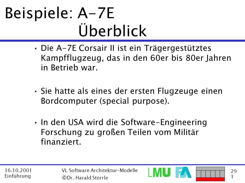 29 1 16.10.2001 Einführung VL Software Architektur-Modelle Dr. Harald Störrle Beispiele: A-7E Überblick Die A-7E Corsair II ist ein Trägergestütztes K