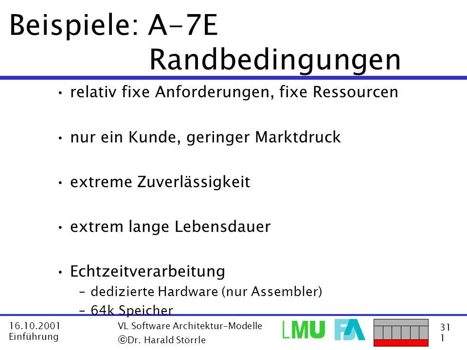 31 1 16.10.2001 Einführung VL Software Architektur-Modelle Dr. Harald Störrle Beispiele: A-7E Randbedingungen relativ fixe Anforderungen, fixe Ressour