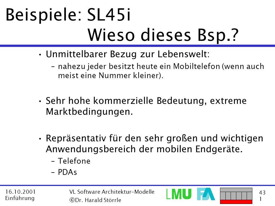 43 1 16.10.2001 Einführung VL Software Architektur-Modelle Dr. Harald Störrle Beispiele: SL45i Wieso dieses Bsp.? Unmittelbarer Bezug zur Lebenswelt:
