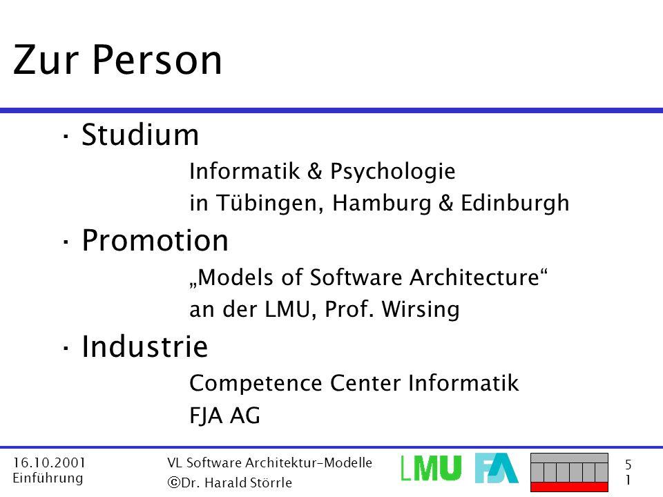 5151 16.10.2001 Einführung VL Software Architektur-Modelle Dr. Harald Störrle Zur Person ·Studium Informatik & Psychologie in Tübingen, Hamburg & Edin